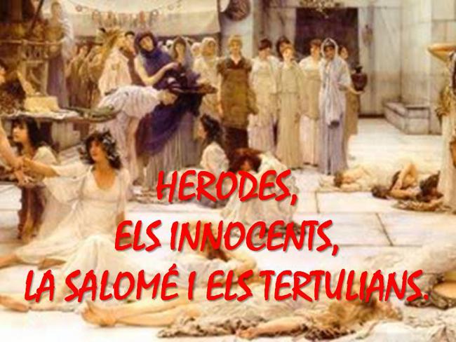 HERODES, ELS INNOCENTS,SALOMÉ I ELS TERTULIANS