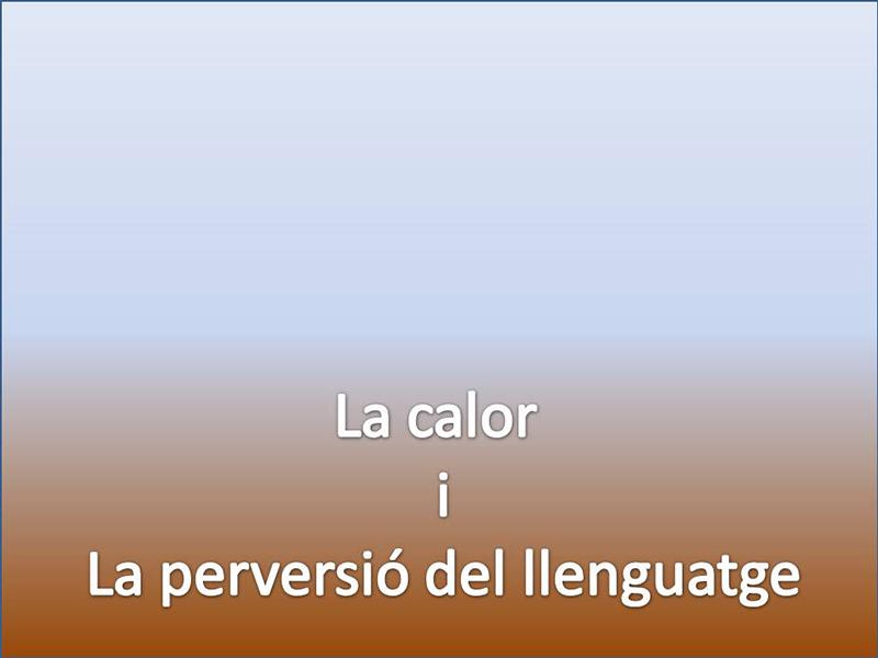 LA CALOR I LA PERVERSIÓ DEL LLENGUATGE