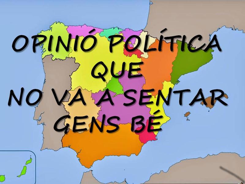 OPINIÓ POLÍTICA QUE DE SEGUR NO VA A SENTAR GENS BÉ.