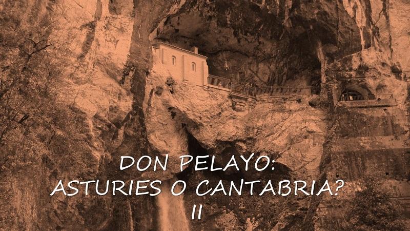 DON PELAYO: ASTURIES o CANTABRIA (II)