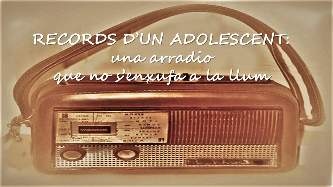 RECORDS D'UN ADOLESCENT: «UNA ARRADIO QUE NO S'ENXUFA A LA LLUM»
