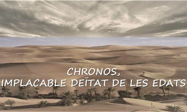 CHRONOS,IMPLACABLE DEÏTAT DE LES EDATS…