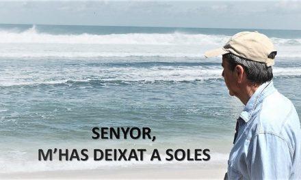 SENYOR, m'HAS DEIXAT A SOLES