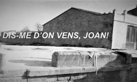 DIS-ME d'ON VENS,JOAN!